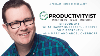 Episode 245: What Happy Successful People Do Differently with Marc and Angel Chernoff