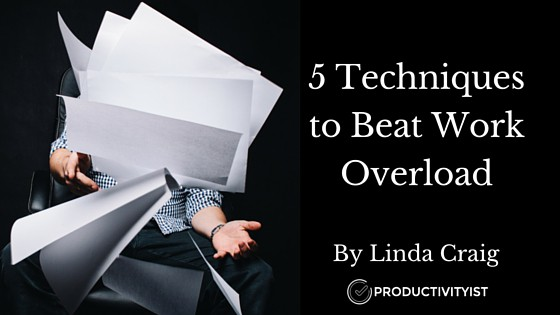 5 Techniques to Beat Work Overload