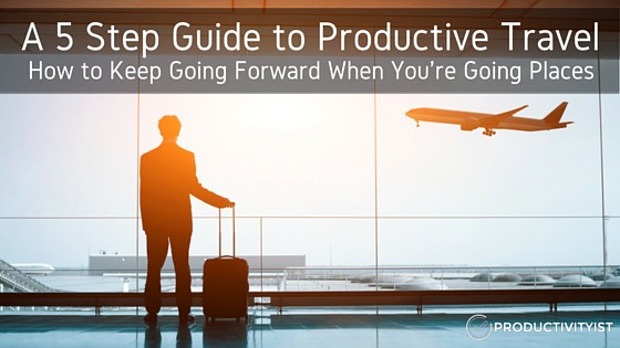 A 5 Step Guide to Productive Travel