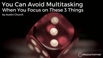 You Can Avoid Multitasking When You Focus on These 3 Things