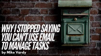 Why I Stopped Saying You Can't Use Email to Manage Tasks