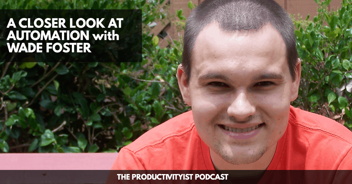 The Productivityist Podcast A Closer Look at Automation With Wade Foster