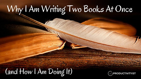 Why I Am Writing Two Books At Once