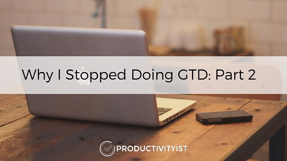 Why I Stopped Doing GTD- Part 2 (2)